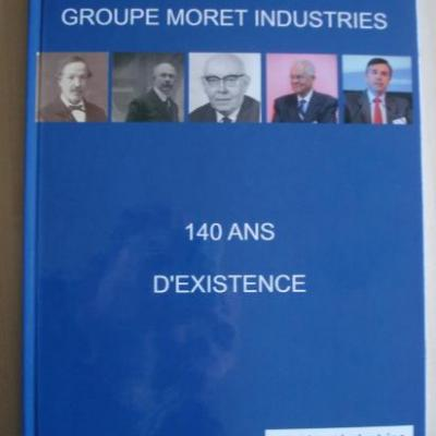 GROUPE MORET INDUSTRIES 140 ANS D'EXISTENCE